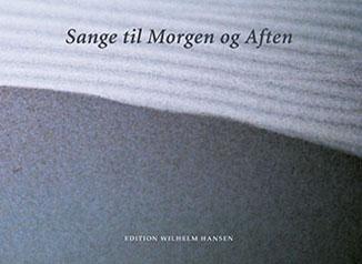 Sange til Morgen og Aften Redaktører: Vagn Nørgaard & René A. Jensen - Bogomslag & sats:  Henrik Maribo Pedersen